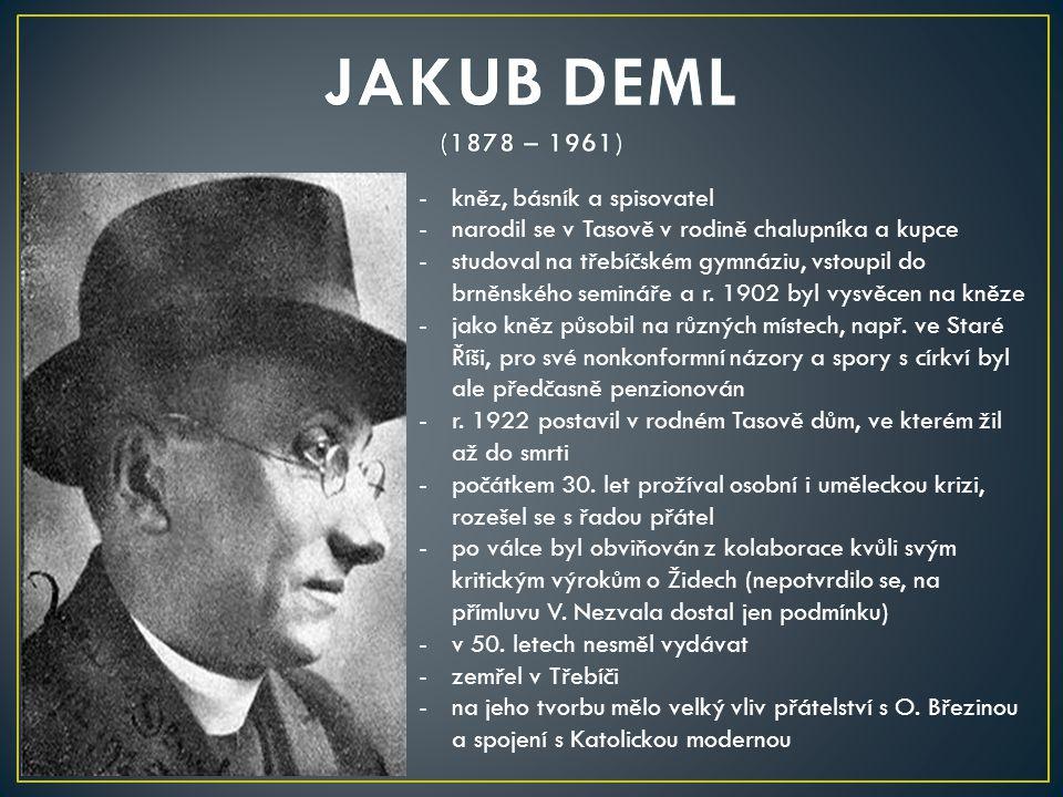 -kněz, básník a spisovatel -narodil se v Tasově v rodině chalupníka a kupce -studoval na třebíčském gymnáziu, vstoupil do brněnského semináře a r. 190