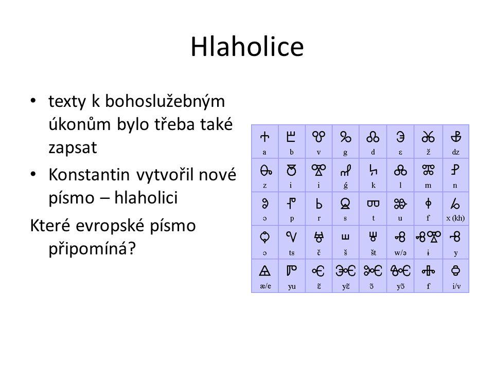Hlaholice texty k bohoslužebným úkonům bylo třeba také zapsat Konstantin vytvořil nové písmo – hlaholici Které evropské písmo připomíná?