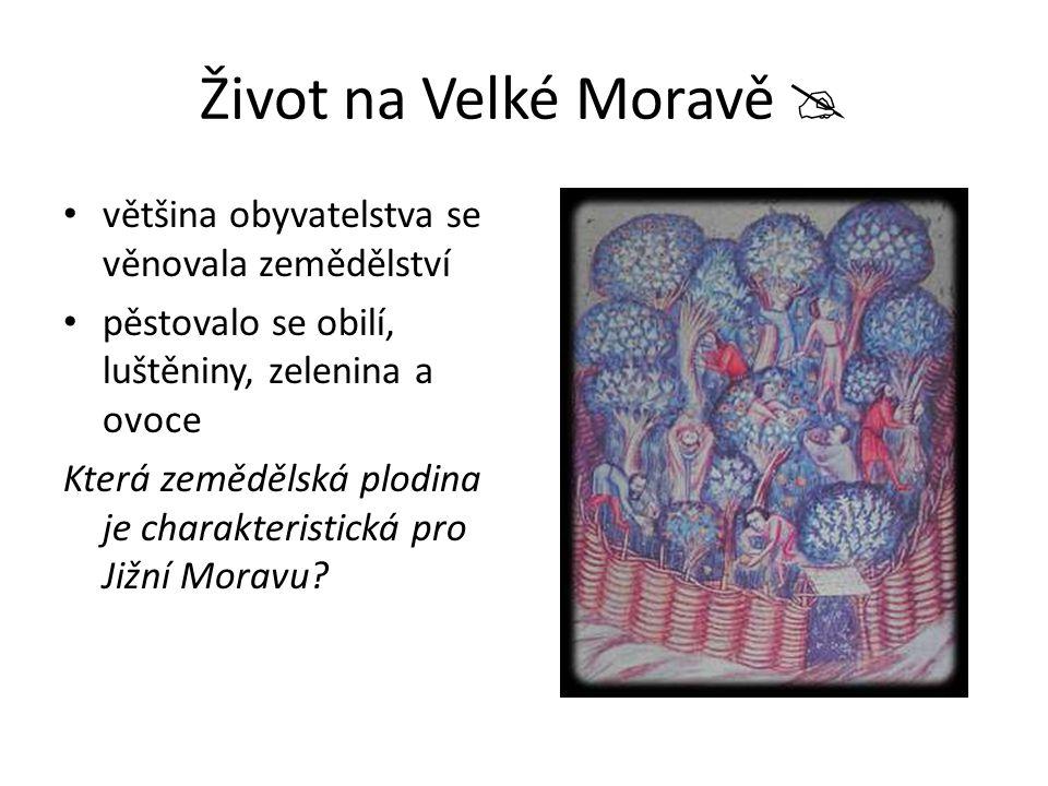 Život na Velké Moravě  většina obyvatelstva se věnovala zemědělství pěstovalo se obilí, luštěniny, zelenina a ovoce Která zemědělská plodina je chara