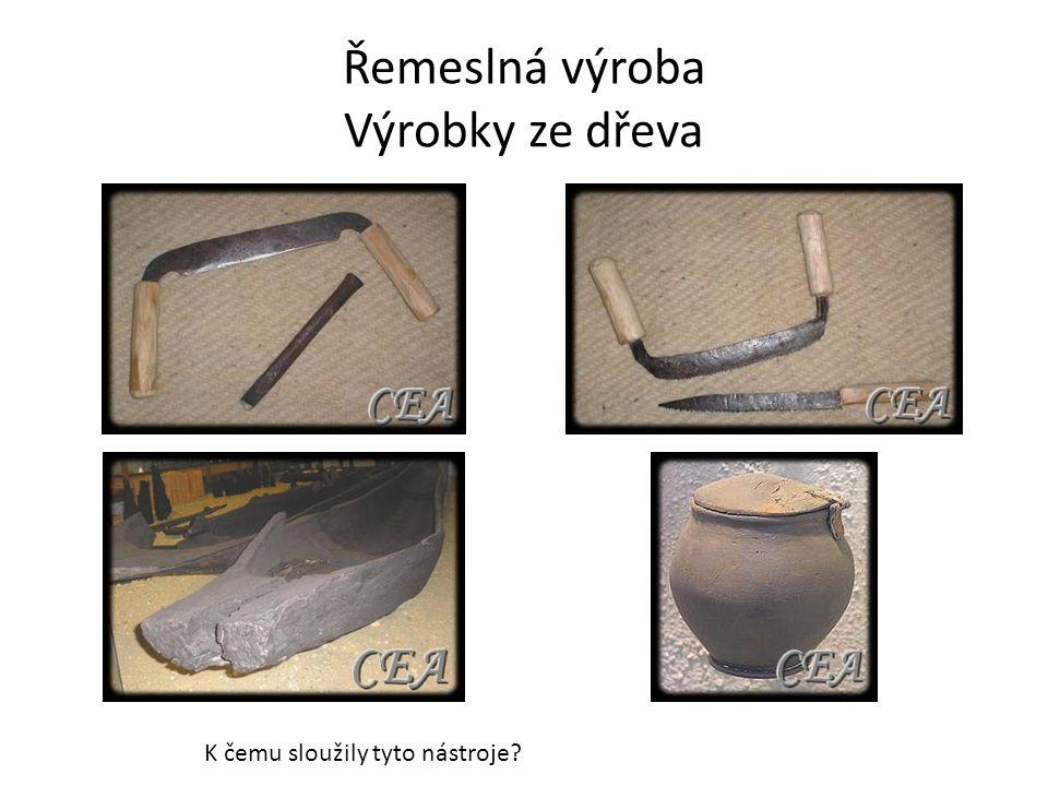 Řemeslná výroba Výrobky ze dřeva K čemu sloužily tyto nástroje?
