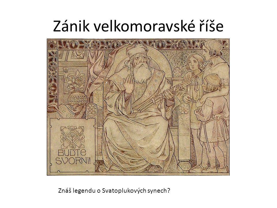 Zánik velkomoravské říše Znáš legendu o Svatoplukových synech?