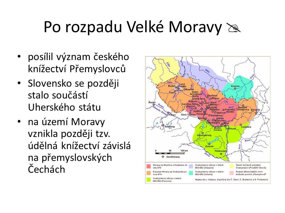Po rozpadu Velké Moravy  posílil význam českého knížectví Přemyslovců Slovensko se později stalo součástí Uherského státu na území Moravy vznikla poz