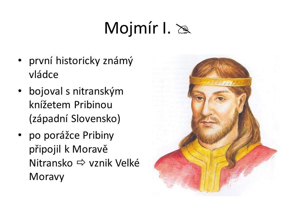 Mojmír I.  první historicky známý vládce bojoval s nitranským knížetem Pribinou (západní Slovensko) po porážce Pribiny připojil k Moravě Nitransko 