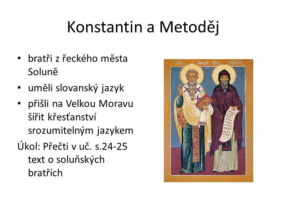 Konstantin a Metoděj oba bratři jsou v naší historii nazýváni slovem věrozvěstové Úkol: Můžeš toto slovo vysvětlit.