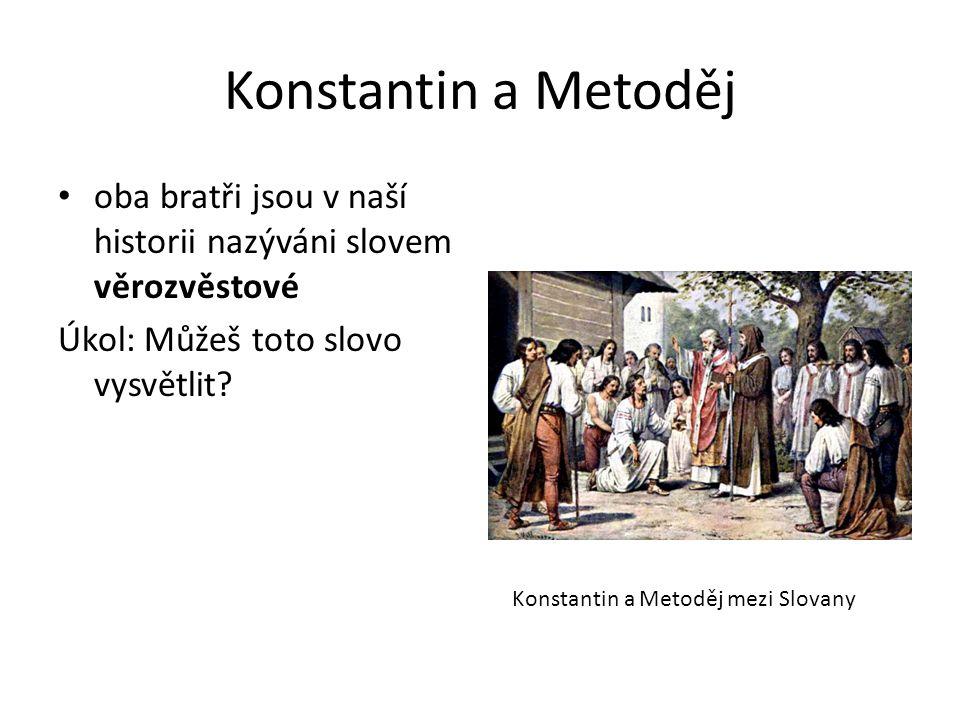 Konstantin a Metoděj  bratři používali slovanský jazyk při bohoslužbách jazyk zvaný staroslověnština se stal 3.