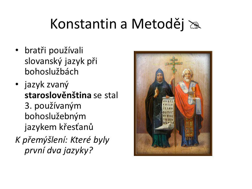 Konstantin a Metoděj  bratři používali slovanský jazyk při bohoslužbách jazyk zvaný staroslověnština se stal 3. používaným bohoslužebným jazykem křes