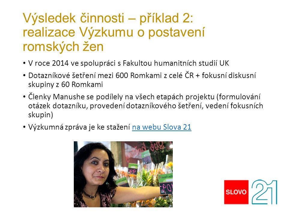 Výsledek činnosti – příklad 2: realizace Výzkumu o postavení romských žen V roce 2014 ve spolupráci s Fakultou humanitních studií UK Dotazníkové šetře