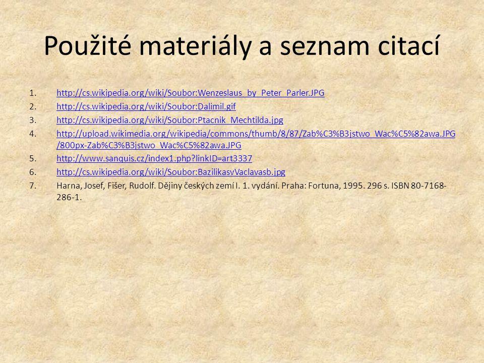 Použité materiály a seznam citací 1.http://cs.wikipedia.org/wiki/Soubor:Wenzeslaus_by_Peter_Parler.JPGhttp://cs.wikipedia.org/wiki/Soubor:Wenzeslaus_b