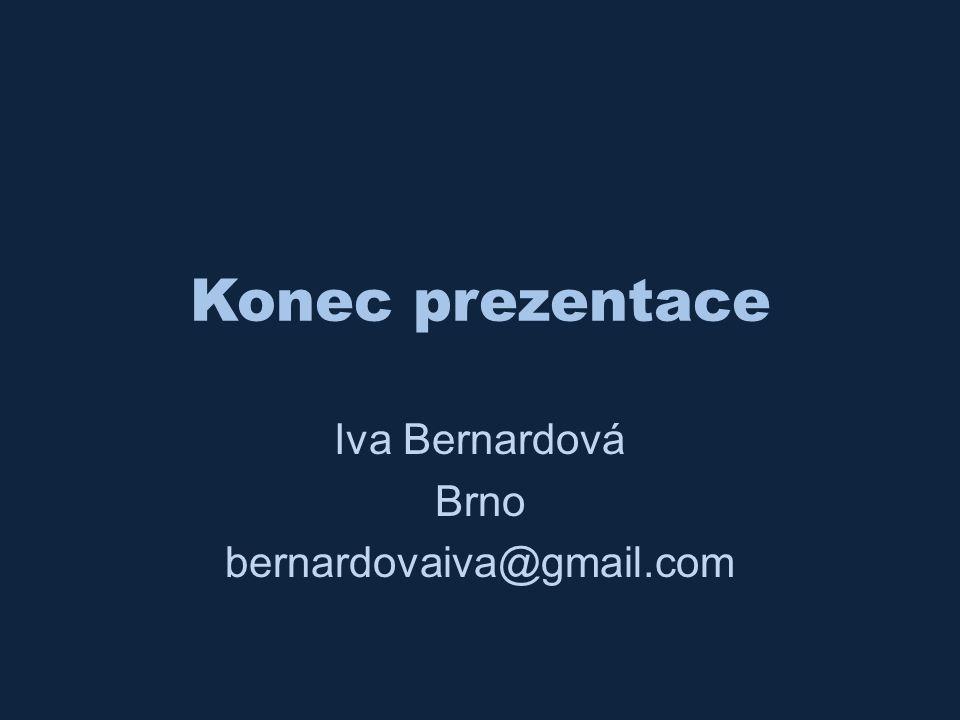 Konec prezentace Iva Bernardová Brno bernardovaiva@gmail.com