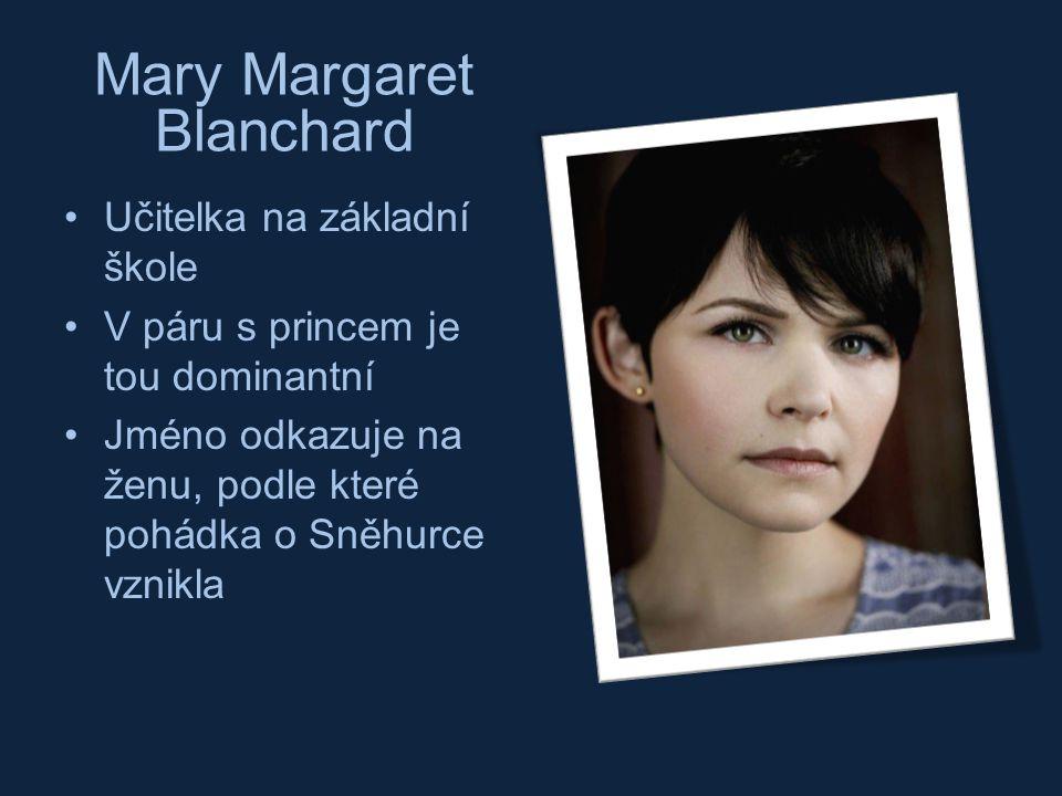 Učitelka na základní škole V páru s princem je tou dominantní Jméno odkazuje na ženu, podle které pohádka o Sněhurce vznikla Mary Margaret Blanchard