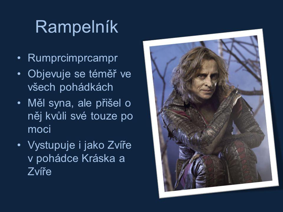 Rampelník Rumprcimprcampr Objevuje se téměř ve všech pohádkách Měl syna, ale přišel o něj kvůli své touze po moci Vystupuje i jako Zvíře v pohádce Krá