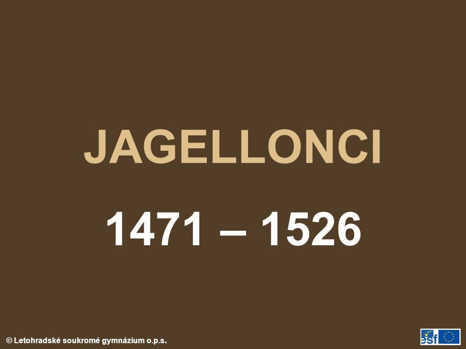 © Letohradské soukromé gymnázium o.p.s. JAGELLONCI 1471 – 1526