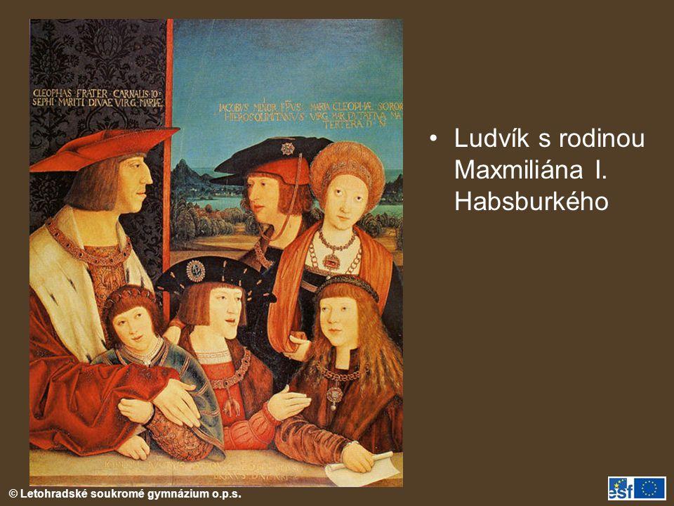 © Letohradské soukromé gymnázium o.p.s. Ludvík s rodinou Maxmiliána I. Habsburkého