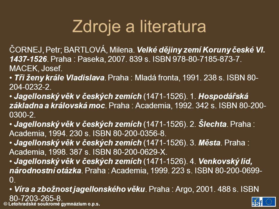 © Letohradské soukromé gymnázium o.p.s.Zdroje a literatura ČORNEJ, Petr; BARTLOVÁ, Milena.