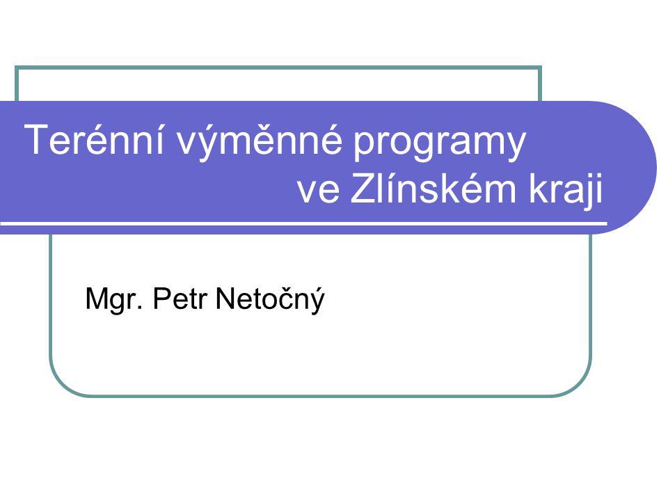 Terénní výměnné programy ve Zlínském kraji Mgr. Petr Netočný