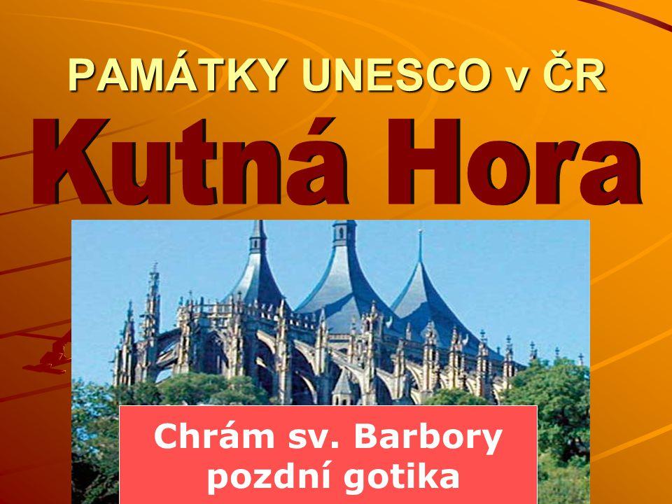 PAMÁTKY UNESCO v ČR Chrám sv. Barbory pozdní gotika