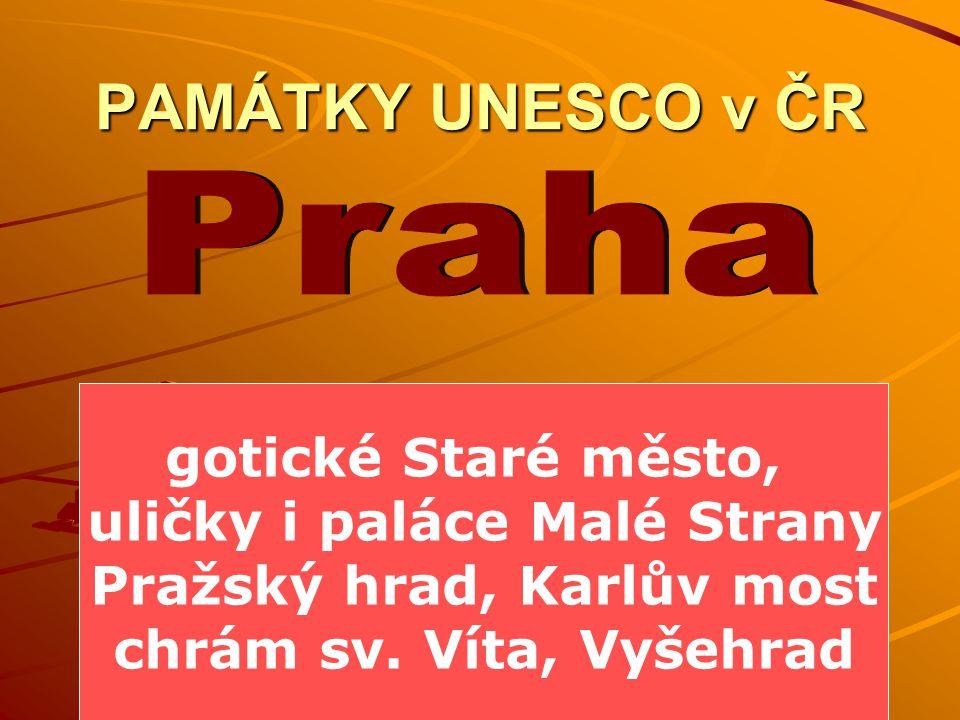 PAMÁTKY UNESCO v ČR gotické Staré město, uličky i paláce Malé Strany Pražský hrad, Karlův most chrám sv.