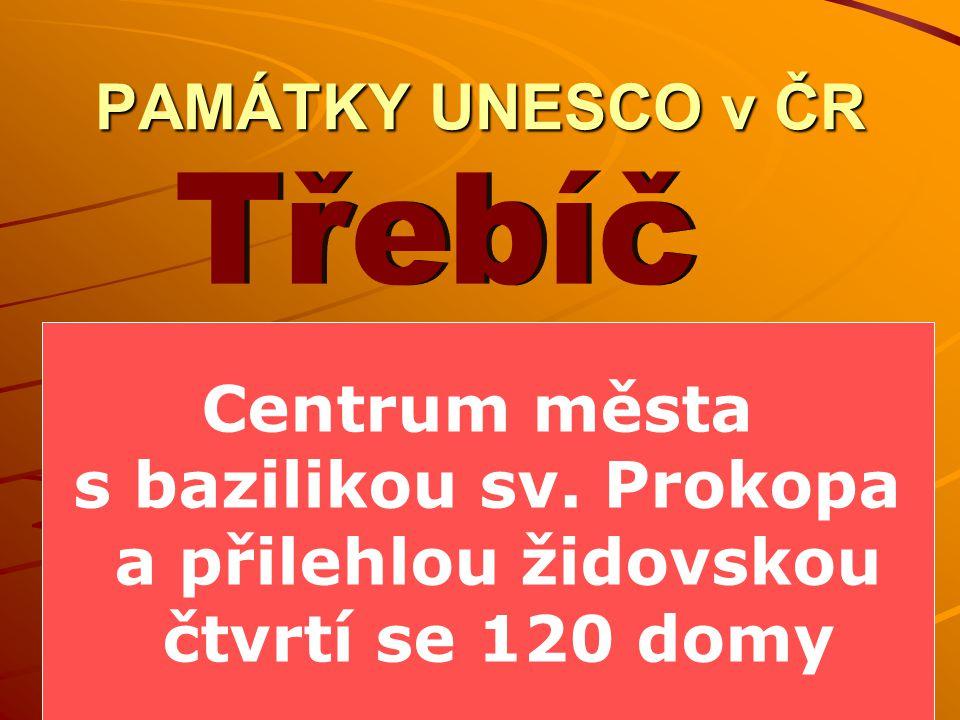 PAMÁTKY UNESCO v ČR Centrum města s bazilikou sv. Prokopa a přilehlou židovskou čtvrtí se 120 domy