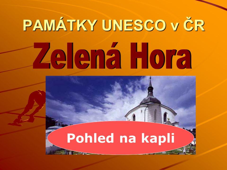 PAMÁTKY UNESCO v ČR Pohled na kapli