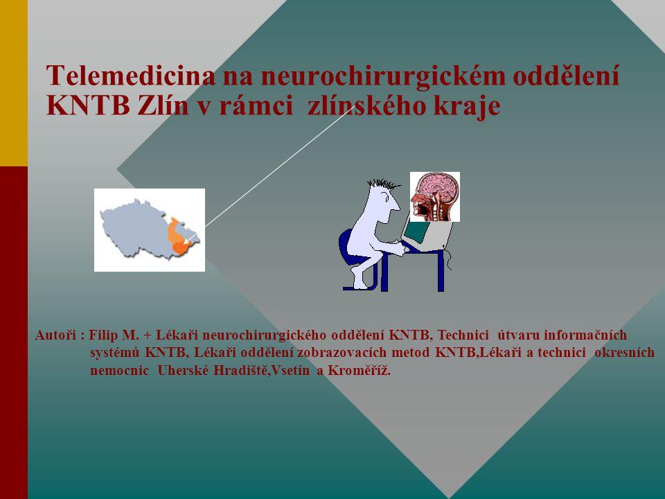 Telemedicina na neurochirurgickém oddělení KNTB Zlín v rámci zlínského kraje Autoři : Filip M.