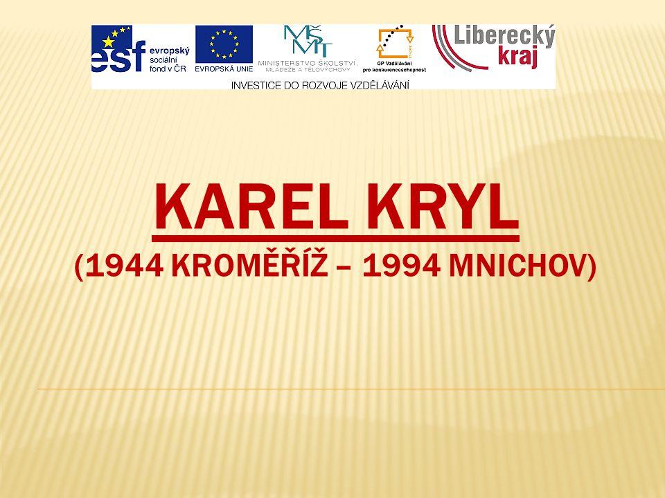 KAREL KRYL (1944 KROMĚŘÍŽ – 1994 MNICHOV)