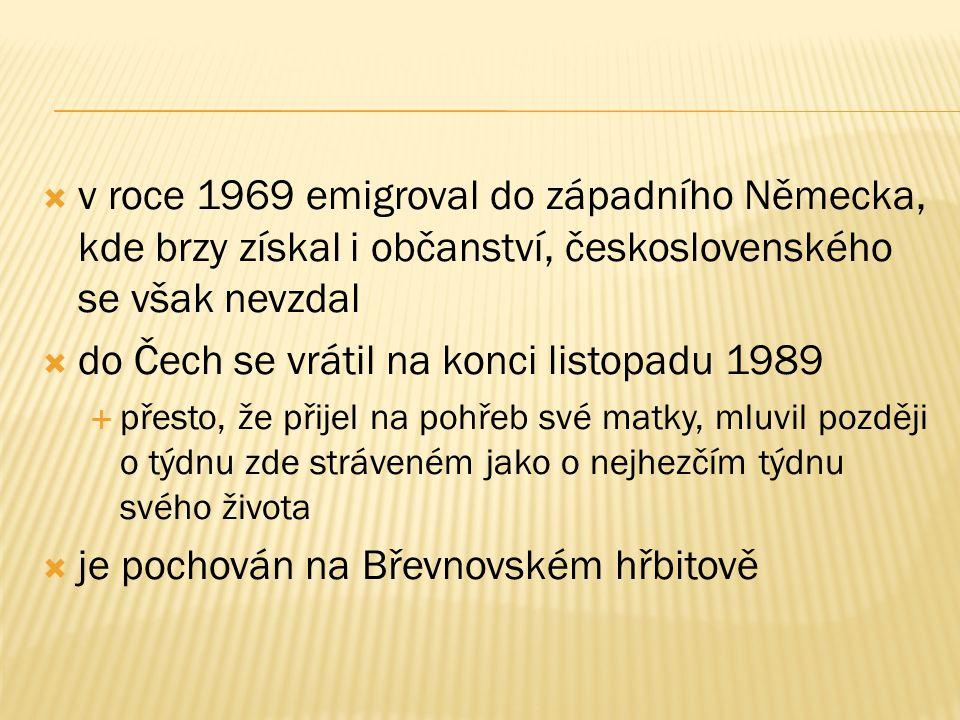  v roce 1969 emigroval do západního Německa, kde brzy získal i občanství, československého se však nevzdal  do Čech se vrátil na konci listopadu 1989  přesto, že přijel na pohřeb své matky, mluvil později o týdnu zde stráveném jako o nejhezčím týdnu svého života  je pochován na Břevnovském hřbitově