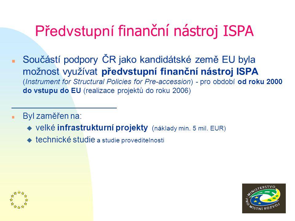 6 Předvstupní finanční nástroj ISPA n Součástí podpory ČR jako kandidátské země EU byla možnost využívat předvstupní finanční nástroj ISPA (Instrument for Structural Policies for Pre-accession) - pro období od roku 2000 do vstupu do EU (realizace projektů do roku 2006) ___________________ n Byl zaměřen na: u velké infrastrukturní projekty ( náklady min.