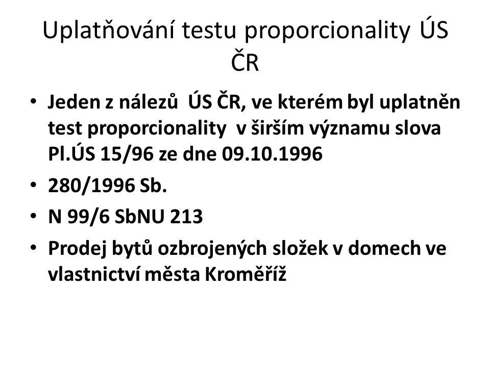 Uplatňování testu proporcionality ÚS ČR Jeden z nálezů ÚS ČR, ve kterém byl uplatněn test proporcionality v širším významu slova Pl.ÚS 15/96 ze dne 09
