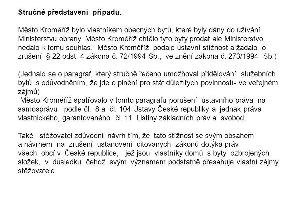 Stručné představení případu. Město Kroměříž bylo vlastníkem obecných bytů, které byly dány do užívání Ministerstvu obrany. Město Kroměříž chtělo tyto