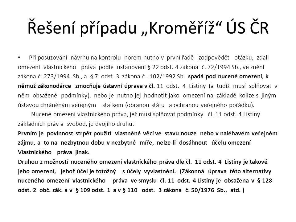 """Řešení případu """"Kroměříž"""" ÚS ČR Při posuzování návrhu na kontrolu norem nutno v první řadě zodpovědět otázku, zdali omezení vlastnického práva podle u"""