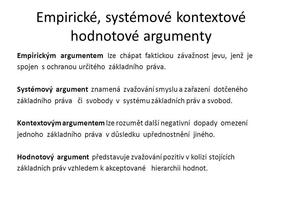 Empirické, systémové kontextové hodnotové argumenty Empirickým argumentem lze chápat faktickou závažnost jevu, jenž je spojen s ochranou určitého zákl