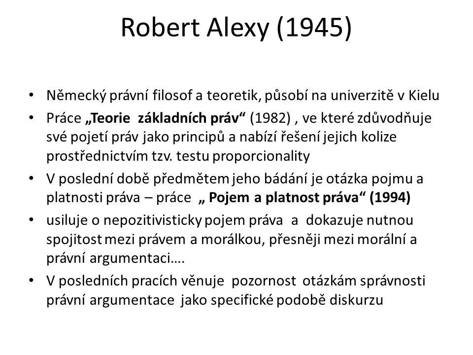 """Robert Alexy (1945) Německý právní filosof a teoretik, působí na univerzitě v Kielu Práce """"Teorie základních práv"""" (1982), ve které zdůvodňuje své poj"""