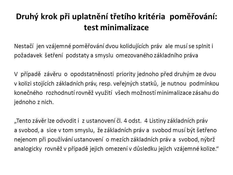 Druhý krok při uplatnění třetího kritéria poměřování: test minimalizace Nestačí jen vzájemné poměřování dvou kolidujících práv ale musí se splnit i po