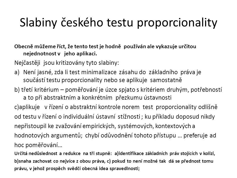 Slabiny českého testu proporcionality Obecně můžeme říct, že tento test je hodně používán ale vykazuje určitou nejednotnost v jeho aplikaci. Nejčastěj