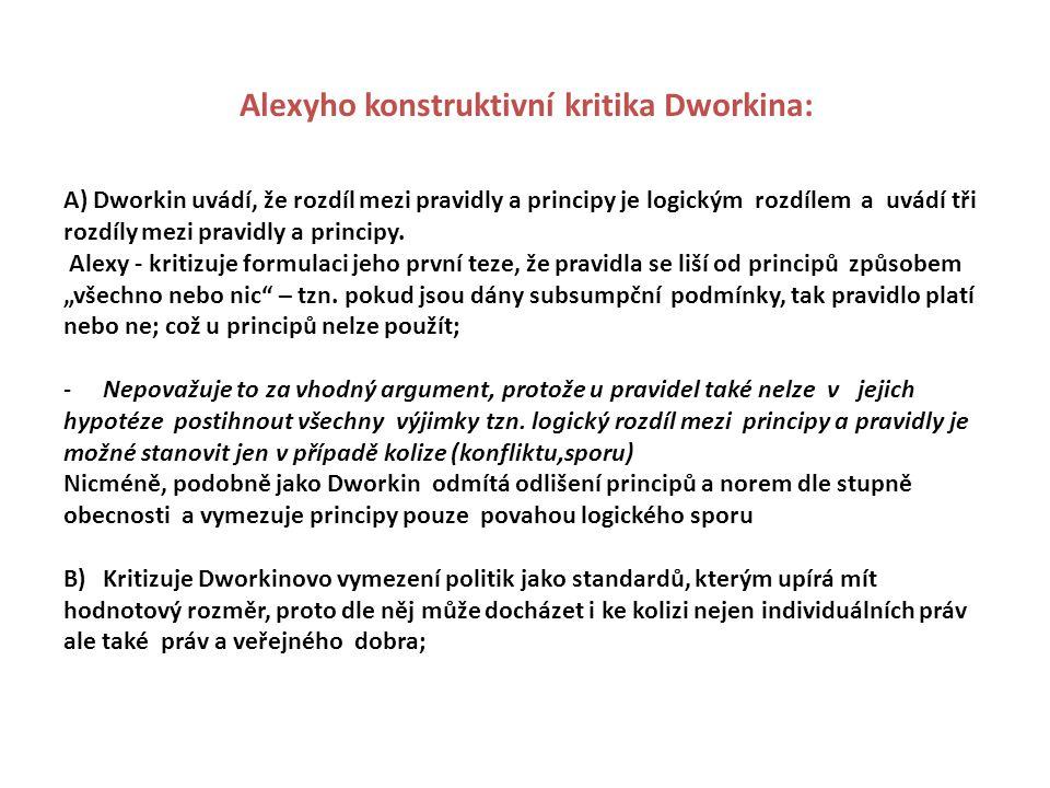 Alexyho konstruktivní kritika Dworkina: A) Dworkin uvádí, že rozdíl mezi pravidly a principy je logickým rozdílem a uvádí tři rozdíly mezi pravidly a