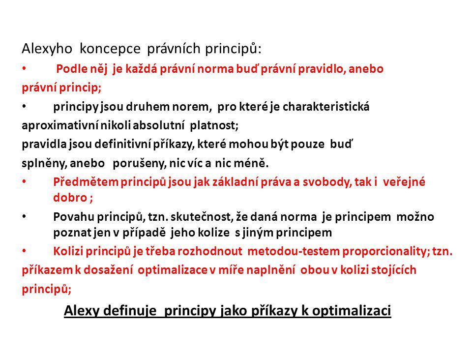 Alexyho koncepce právních principů: Podle něj je každá právní norma buď právní pravidlo, anebo právní princip; principy jsou druhem norem, pro které j