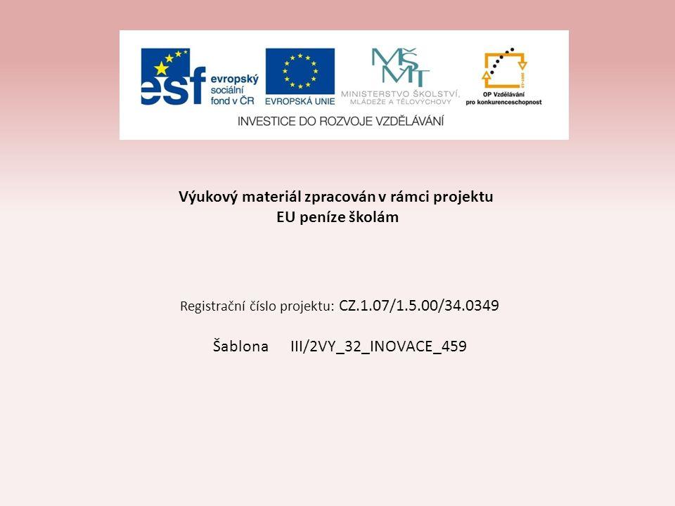 Výukový materiál zpracován v rámci projektu EU peníze školám Registrační číslo projektu: CZ.1.07/1.5.00/34.0349 Šablona III/2VY_32_INOVACE_459