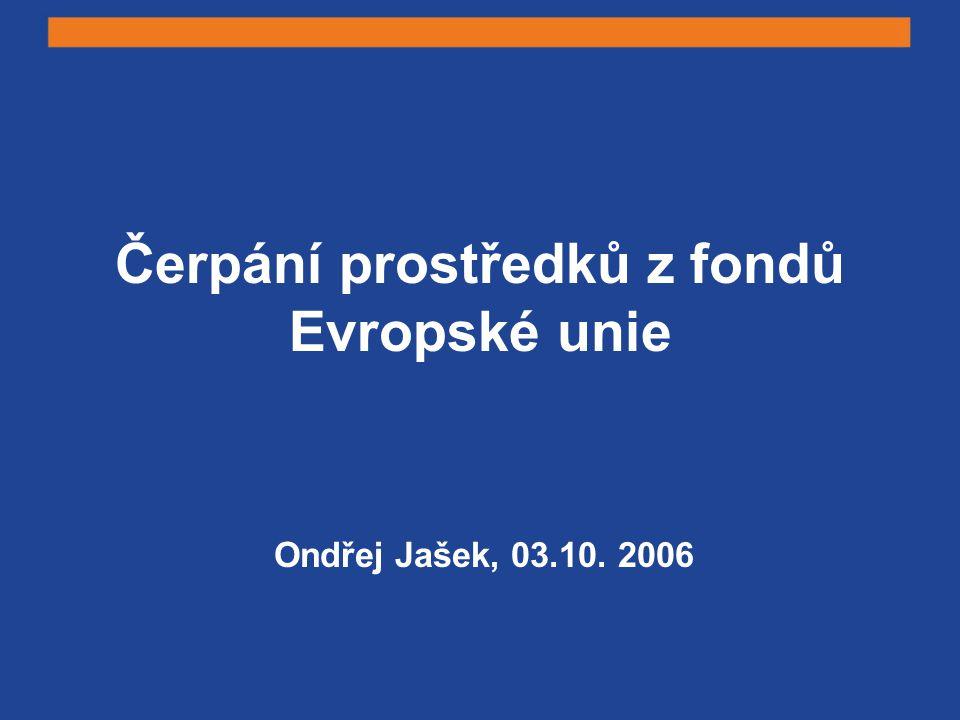 Čerpání prostředků z fondů Evropské unie Ondřej Jašek, 03.10. 2006
