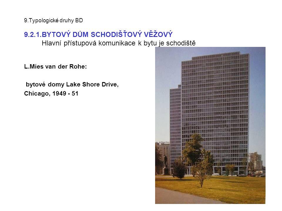 9.Typologické druhy BD 9.2.1.BYTOVÝ DŮM SCHODIŠŤOVÝ VĚŽOVÝ Hlavní přístupová komunikace k bytu je schodiště L.Mies van der Rohe: bytové domy Lake Shor