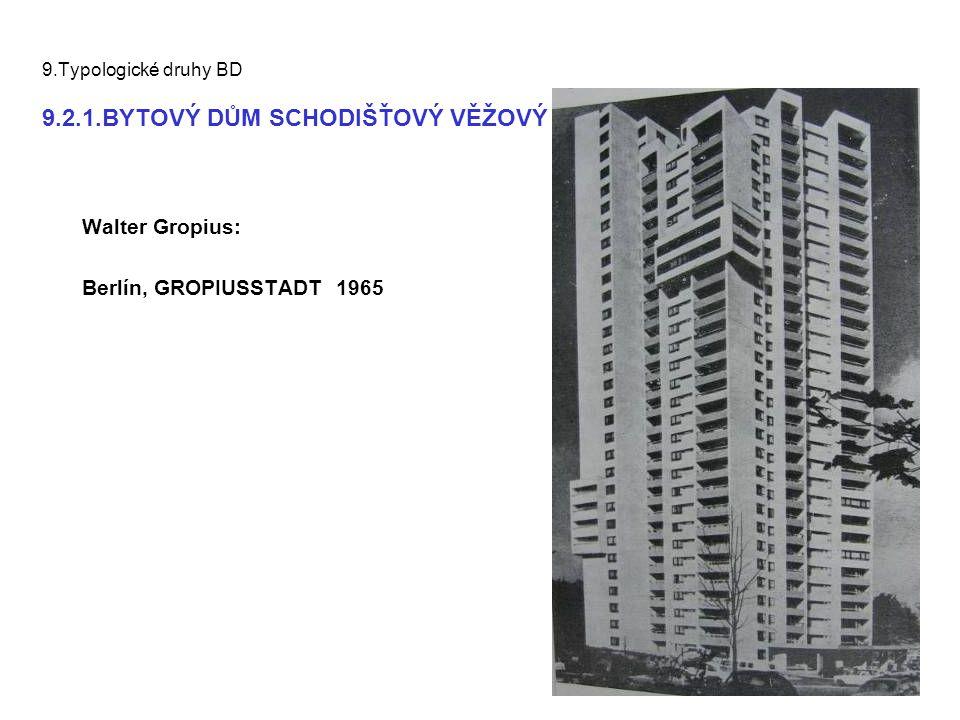 9.Typologické druhy BD 9.2.1.BYTOVÝ DŮM SCHODIŠŤOVÝ VĚŽOVÝ Walter Gropius: Berlín, GROPIUSSTADT 1965