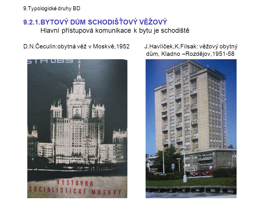 9.Typologické druhy BD 9.2.1.BYTOVÝ DŮM SCHODIŠŤOVÝ VĚŽOVÝ Hlavní přístupová komunikace k bytu je schodiště D.N.Čeculin:obytná věž v Moskvě,1952 J.Hav