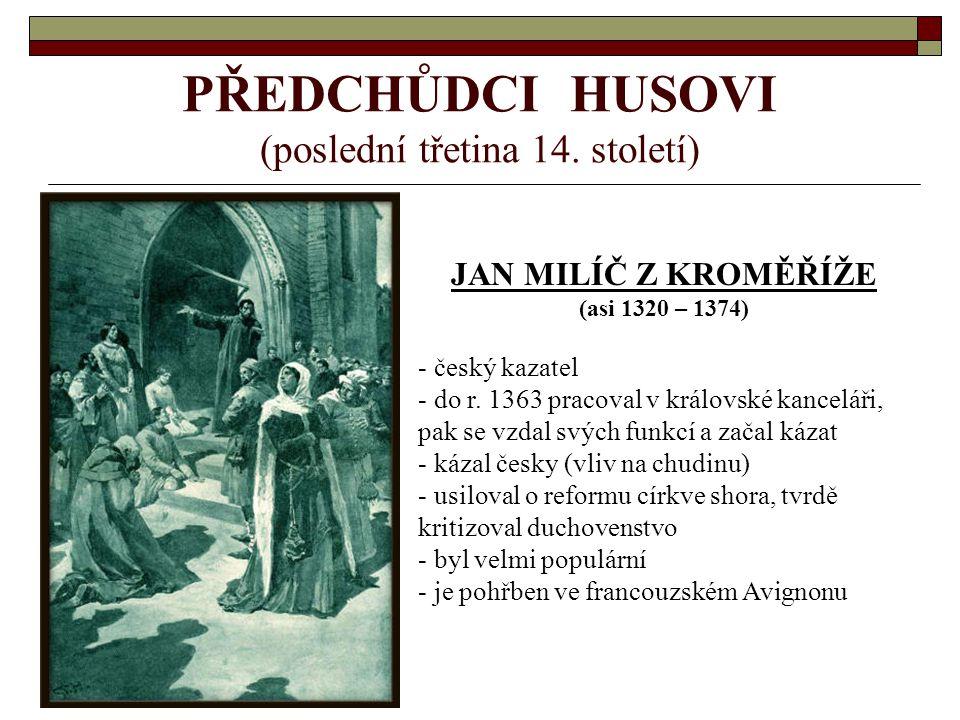 PŘEDCHŮDCI HUSOVI KONRÁD WALDHAUSER (asi 1326 – 1369) - kazatel, spisovatel, církevní reformátor - narodil se v Dolních Rakousích, zemřel v Praze - do Čech ho pozval Karel IV.