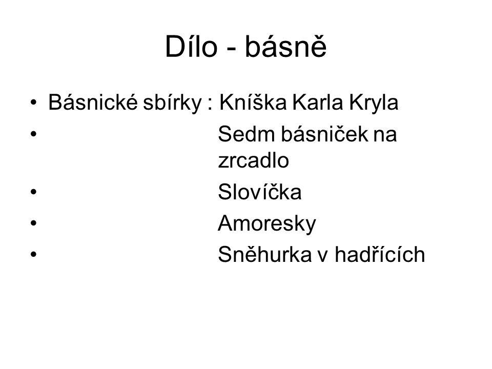 Dílo - básně Básnické sbírky : Kníška Karla Kryla Sedm básniček na zrcadlo Slovíčka Amoresky Sněhurka v hadřících