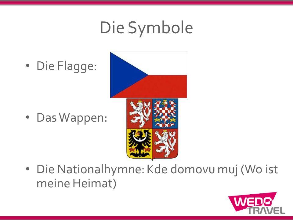 Die Symbole Die Flagge: Das Wappen: Die Nationalhymne: Kde domovu muj (Wo ist meine Heimat)