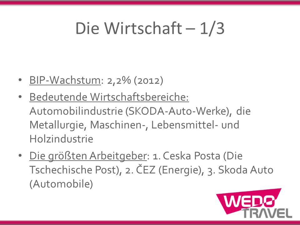 Die Wirtschaft – 1/3 BIP-Wachstum: 2,2% (2012) Bedeutende Wirtschaftsbereiche: Automobilindustrie (SKODA-Auto-Werke), die Metallurgie, Maschinen-, Leb