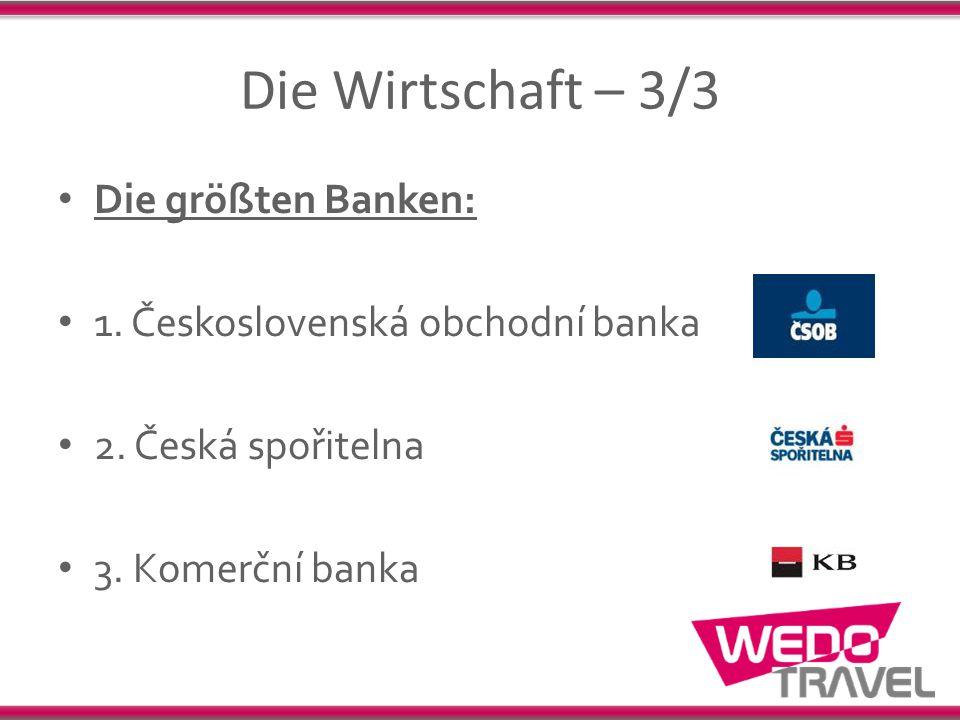 Die Wirtschaft – 3/3 Die größten Banken: 1. Československá obchodní banka 2. Česká spořitelna 3. Komerční banka