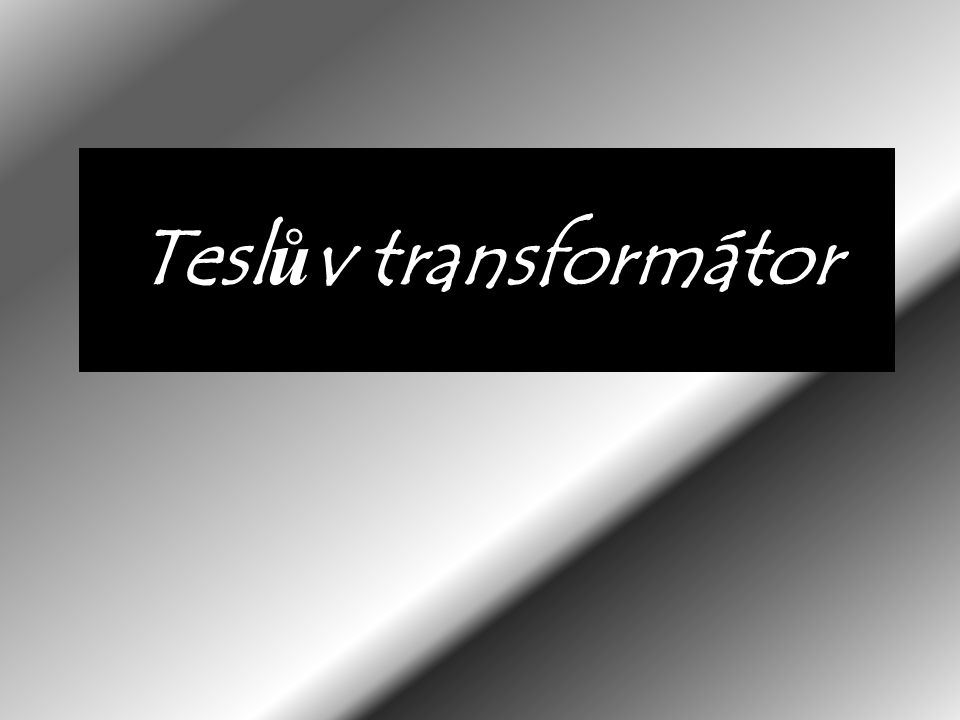 Tesl ů v transformátor