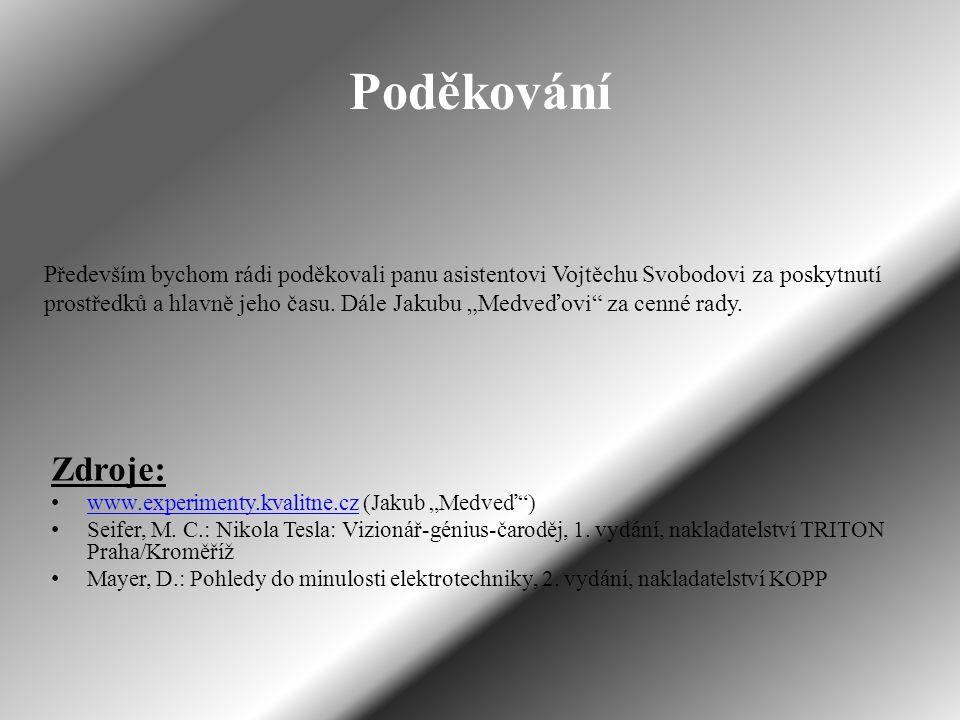 Poděkování Především bychom rádi poděkovali panu asistentovi Vojtěchu Svobodovi za poskytnutí prostředků a hlavně jeho času.