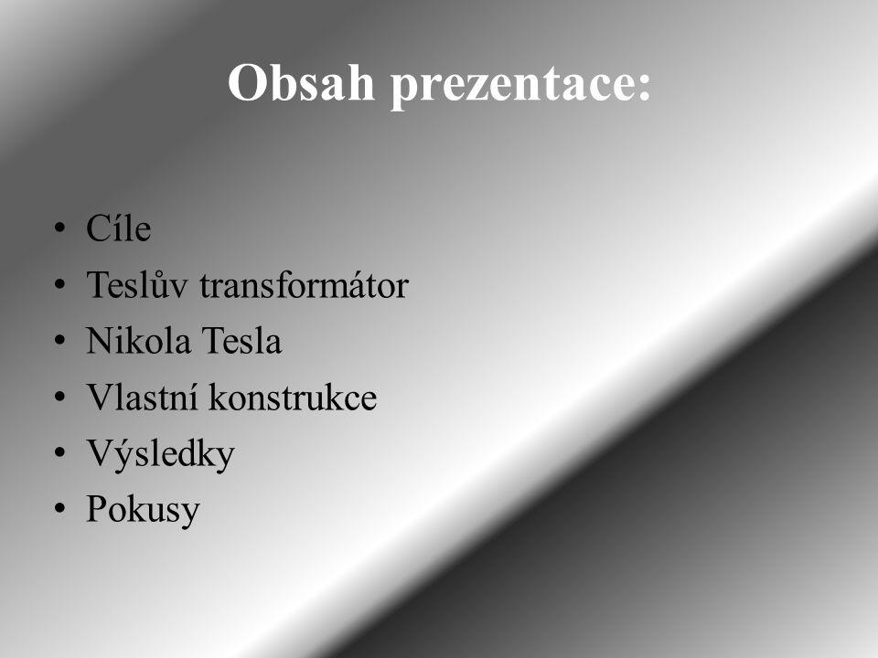Obsah prezentace: Cíle Teslův transformátor Nikola Tesla Vlastní konstrukce Výsledky Pokusy