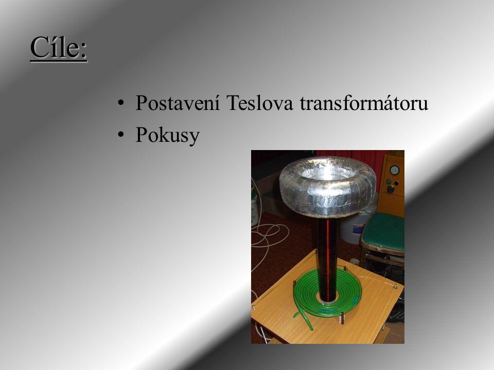 Cíle: Postavení Teslova transformátoru Pokusy